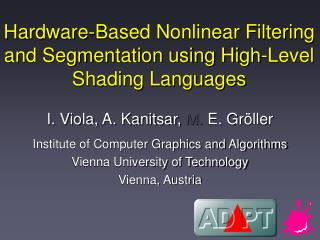 Hardware-Based Nonlinear Filtering and Segmentation using High-Level Shading Languages