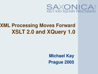 XML Processing Moves Forward XSLT 2.0 and XQuery 1.0