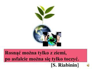 Rosnąć można tylko z ziemi,