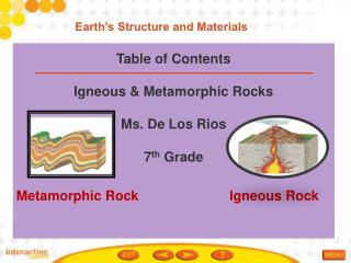 Table of Contents Igneous & Metamorphic Rocks Ms. De Los Rios 7 th  Grade