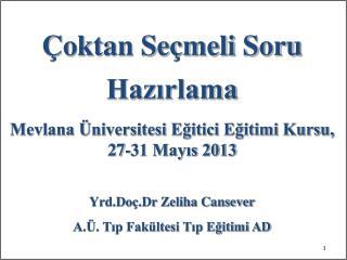 Çoktan Seçmeli Soru Hazırlama Mevlana Üniversitesi Eğitici Eğitimi Kursu, 27-31 Mayıs 2013