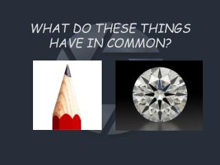 WHAT DO THESE THINGS HAVE IN COMMON?