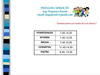 PEDAGOG SZKOLNY mgr Dagmara Kęsek email: dagakesek@gmail