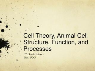 Cell Theory, Animal Cell Structure, Function, and  Processes