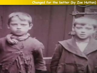 Changed for the better (by Zoe Hutton)
