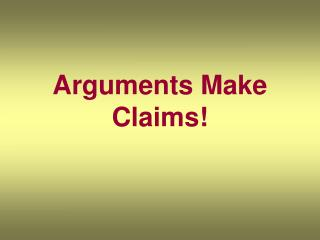 Arguments Make Claims!