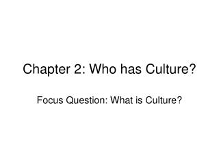 Chapter 2: Who has Culture?
