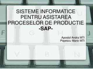 SISTEME INFORMATICE PENTRU ASISTAREA PROCESELOR DE PRODUCTIE -SAP-