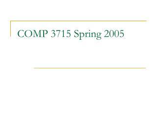 COMP 3715 Spring 2005