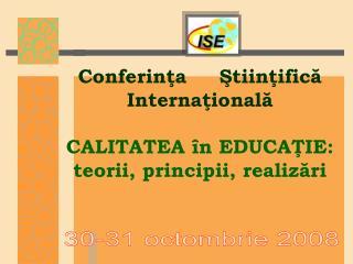 Conferinţa Ştiinţifică Internaţională CALITATEA în EDUCAŢIE: teorii, principii, realizări