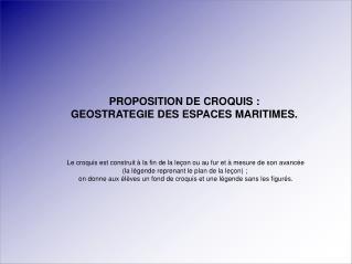 PROPOSITION DE CROQUIS:  GEOSTRATEGIE DES ESPACES MARITIMES.