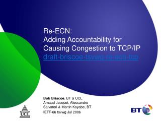 Re-ECN: Adding Accountability for Causing Congestion to TCP/IP draft-briscoe-tsvwg-re-ecn-tcp