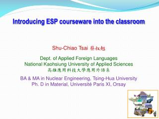 Introducing ESP courseware into the classroom Shu-Chiao Tsai  蔡叔翹
