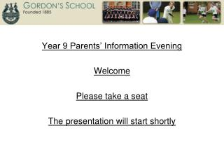 Year 9 Parents' Information Evening Welcome Please take a seat