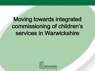 Moving towards integrated commissioning of children's services in Warwickshire