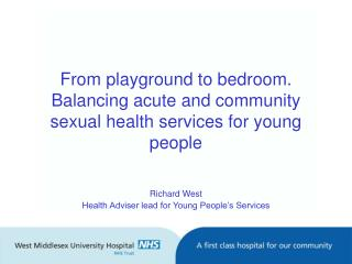 From playground to bedroom. Balancing acute and community sexual health services for young people