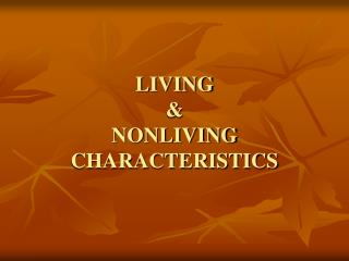 LIVING & NONLIVING CHARACTERISTICS
