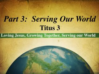 Part 3:  Serving Our World Titus 3