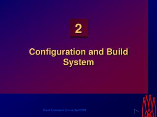 Configuration and Build System