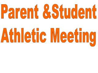Parent &Student Athletic Meeting