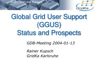 Global Grid User Support (GGUS)  Status and Prospects