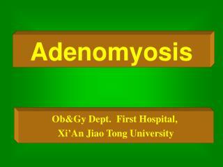 ObGy Dept.  First Hospital,  Xi An Jiao Tong University