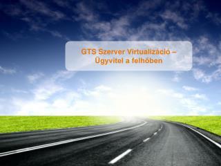 GTS Szerver  Virtualizáció  –  Ügyvitel a felhőben