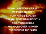 WE DECLARE YOUR MAJESTY WE PROCLAIM THAT  YOUR NAME IS EXALTED FOR YOU REIGN MAGNIFICENTLY RULE VICTORIOUSLY AND YOUR PO