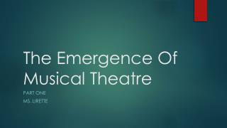 The Emergence Of   Musical Theatre