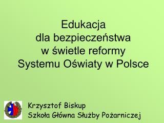 Edukacja  dla bezpieczeństwa w świetle reformy  Systemu Oświaty w Polsce