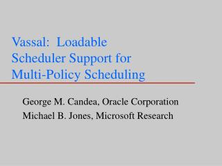 Vassal:  Loadable  Scheduler Support for  Multi-Policy Scheduling