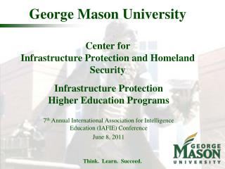 George Mason University Center for  Infrastructure Protection and  Homeland Security