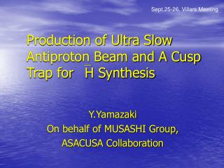 Production of Ultra Slow Antiproton Beam and A Cusp Trap for  ` H Synthesis