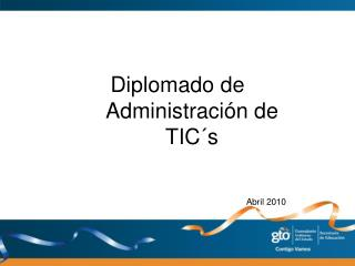Diplomado de Administración de TIC´s Abril 2010