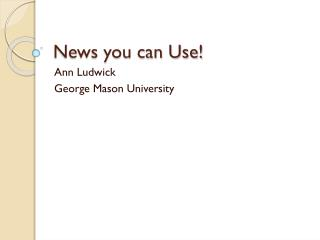 News you can Use!