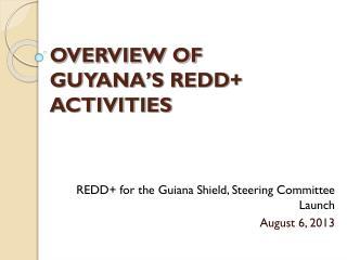 OVERVIEW OF GUYANA'S REDD+ ACTIVITIES