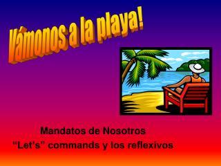 """Mandatos de Nosotros """"Let's"""" commands y los reflexivos"""