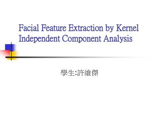 Facial Feature Extraction by Kernel Independent Component Analysis