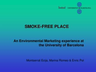 SMOKE-FREE PLACE An Environmental Marketing experience at the University of Barcelona