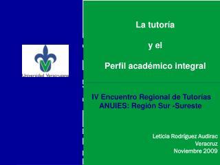 La tutoría  y el  Perfil académico integral Leticia Rodríguez Audirac Veracruz Noviembre 2009