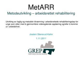 MetARR Metodeutvikling – arbeidsrettet rehabilitering Jostein Stensrud Køhn 1.11.2011