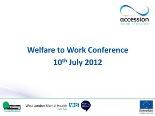 Welfare to Work Conference 10 th  July 2012