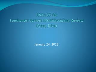 SA12-PE-04 Feedwater  System Multidiscipline Review (Deep Dive)