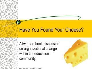 Have You Found Your Cheese?