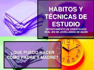 HABITOS Y TÉCNICAS DE ESTUDIO DEPARTAMENTO DE ORIENTACION  REAL IES DE JOVELLANOS DE GIJÓN