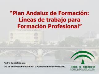 Pedro Benzal Molero.  DG de Innovación Educativa  y Formación del Profesorado.