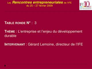 Les Rencontres entrepreneuriales  de l'IFE du 25 – 27 février 2009