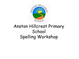 Anston Hillcrest Primary School Spelling Workshop