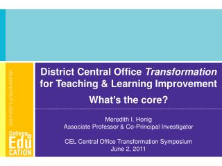 District Central Office  Transformation for Teaching & Learning Improvement What ' s the core?