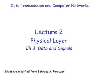 Lecture 2 Physical Layer Ch 3: Data and Signals